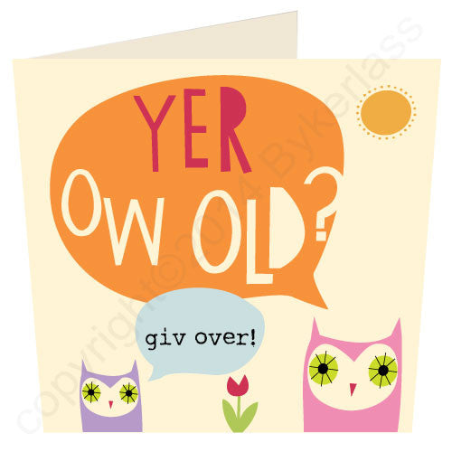 Yer Ow Old?  Giv Over!! - North Divide Birthday Card