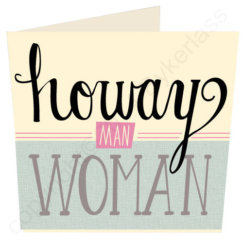 Howay Man Woman North East Speak Card  DIALECTABLE design based Geordie cards and Gifts with North East Dialect Wotmalike - makers of Geordie Gifts and cards.