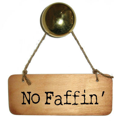 No Faffin - Rustic Yorkshire Wooden Sign - RWS1