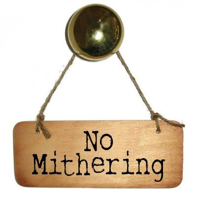 No Mithering -  Rustic North West/Manc Wooden Sign