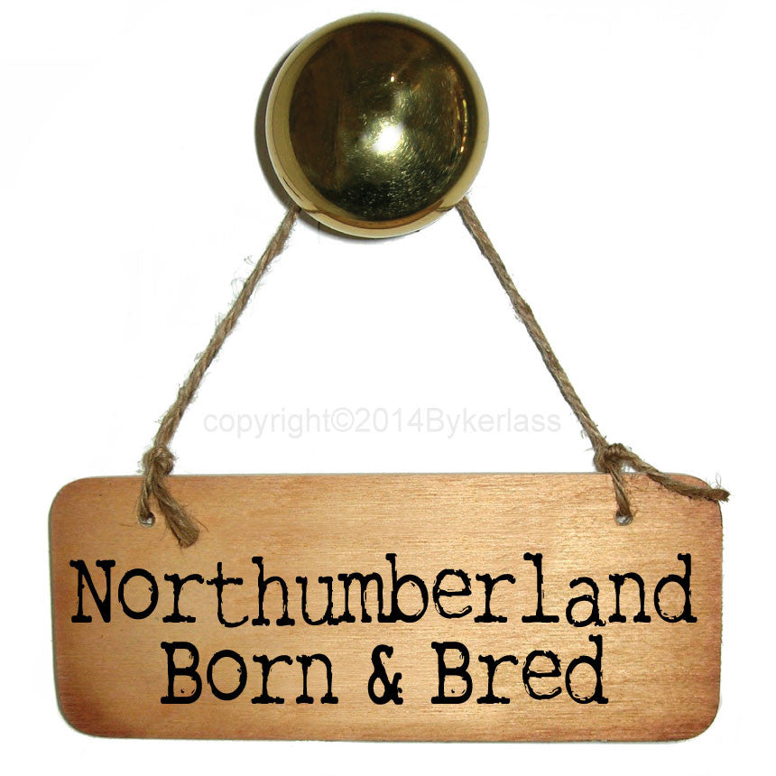 Northumberland Born and Bred Rustic North East Wooden Sign