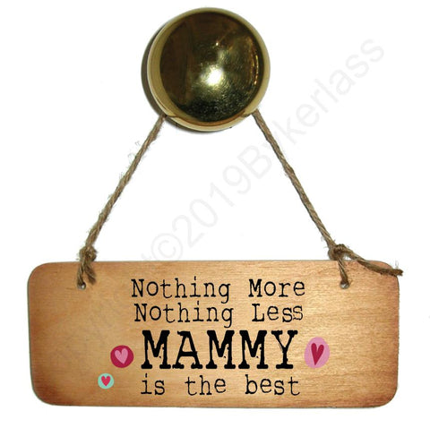 Nothing More Nothing Less MAMMY is the Best - Wooden Sign - Mothers Day Gift  - RWS1