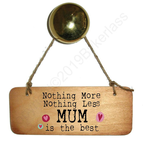 Nothing More Nothing Less MUM is the Best - Wooden Sign - Mothers Day Gift  - RWS1