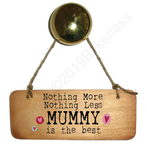 Nothing More Nothing Less MUMMY is the Best- Wooden Sign - Mothers Day Gift  - RWS1