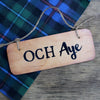 Och Aye and Och Naw - Double Sided Scottish Wooden Sign - RWS1