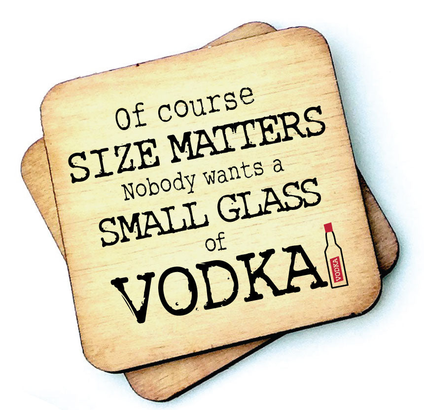 Of Course Size Matters Vodka - Wooden Coasters