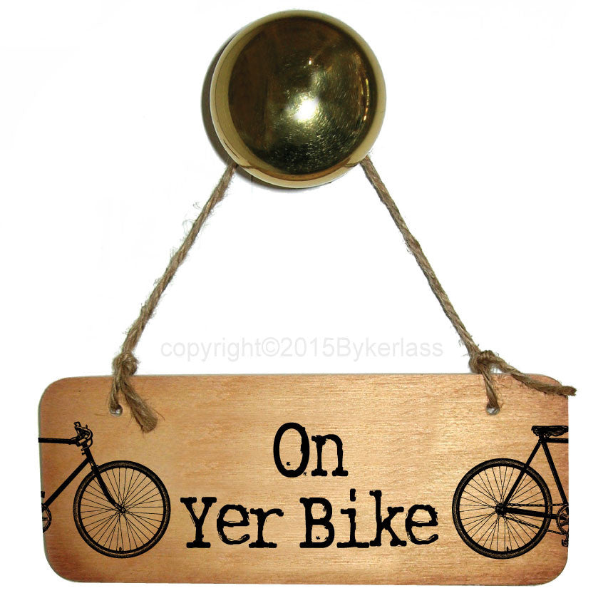 On Yer Bike - Rustic Yorkshire Wooden Sign