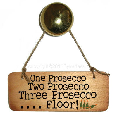 One Prosecco, Two Prosecco, Three Prosecco... Floor  Fab Wooden Sign