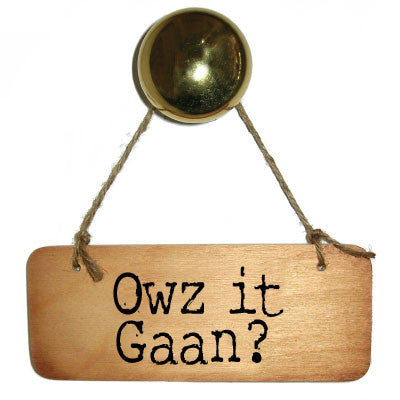 Owz It Gaan? Cumbrian Rustic Wooden Sign by Wotmalike Ltd