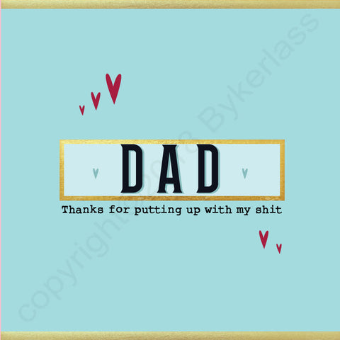 Dad thanks for putting up with my shit card - NOT JUST FOR FATHER'S DAY CARD - (MB62)