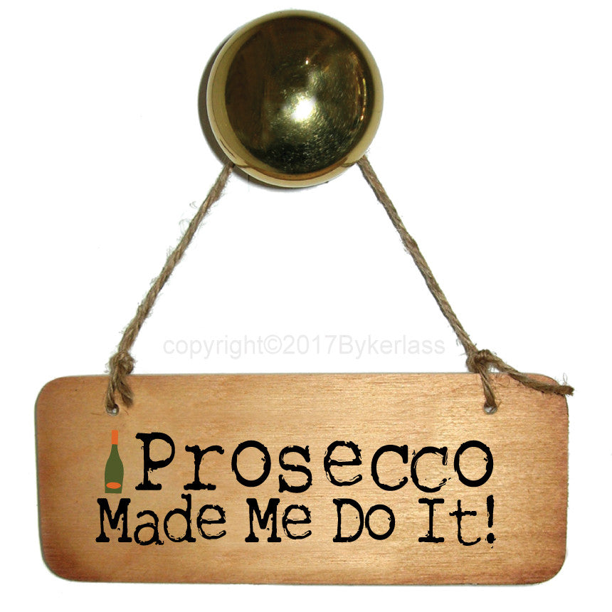 Prosecco Made me do it Fab Wooden Sign by Wotmalike