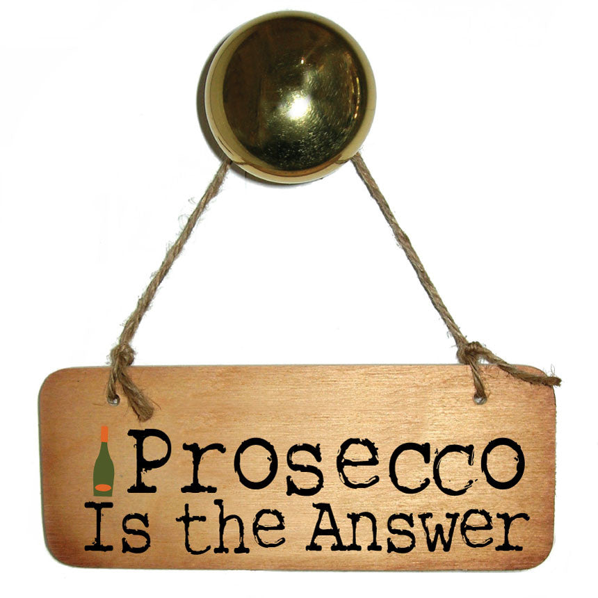 Prosecco Is The Answer Rustic Wooden Sign by Wotmalike