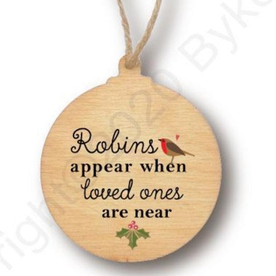 Robins Appear When Loved Ones Are Near Wooden Bauble - RWB1