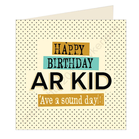Happy Birthday Ar Kid - Scouse Card (SQ26)