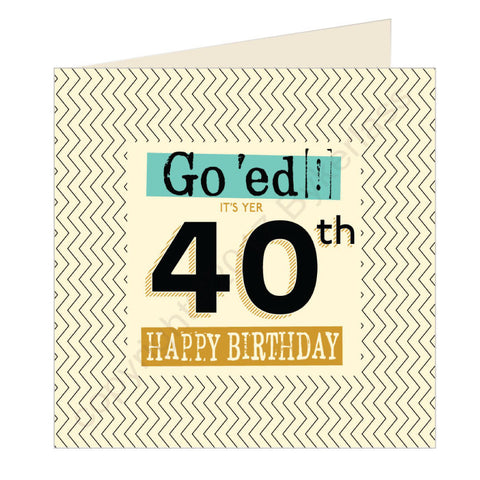 Go 'ed In It's Yer 40th Happy Birthday Scouse Card (SQ4)