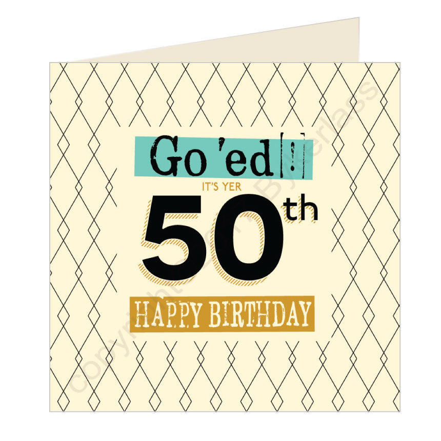 Go 'ed In It's Yer 50th Happy Birthday Scouse Card