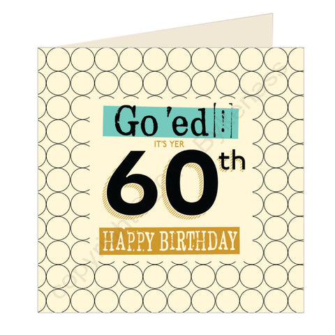 Go 'ed In It's Yer 60th Happy Birthday Scouse Card (SQ6)
