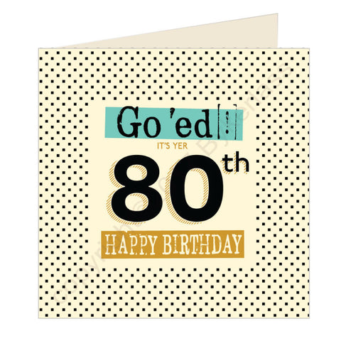 Go 'ed In It's Yer 80th Happy Birthday Scouse Card (SQ8)