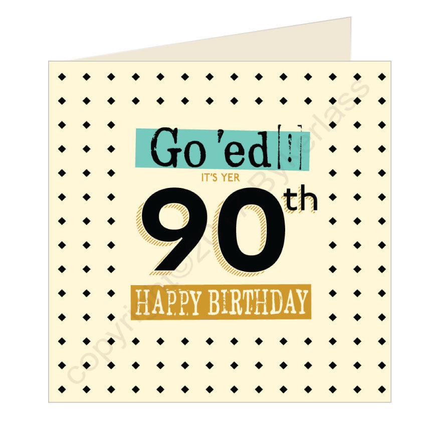 Go 'ed In It's Yer 90th Happy Birthday Scouse Card