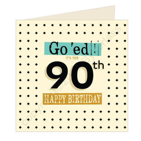 Go 'ed In It's Yer 90th Happy Birthday Scouse Card (SQ9)