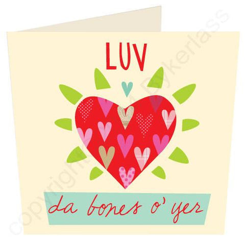 Luv Da Bones of Yer - Scouse Valentines Card  (SS13)