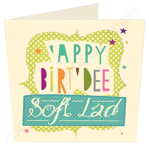 Happy Birthday Soft Lad ('Appy Birt'dee Soft Lad) - Scouse Birthday Card