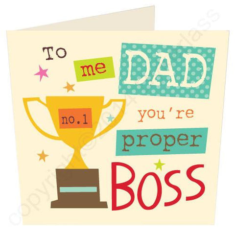 To Me Dad You're Proper Boss Father's Day Card  (SS38)