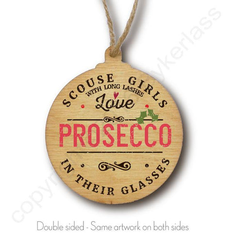 Scouse Girls With Long Lashes Love Prosecco In Their Glasses Wooden Bauble - RWB1