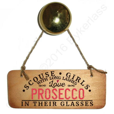 Scouse Girls With Long Lashes Love Prosecco Wooden Sign - RWS1