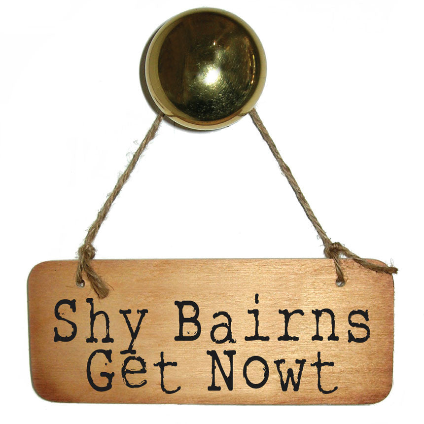 Shy Bairns Get Nowt Handmade Rustic Wooden Geordie North East Sign and gifts