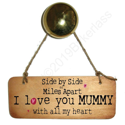 Side by Side or Miles Apart MUMMY - Wooden Sign - Mothers Day Gift  - RWS1