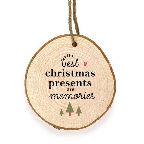 The Best Christmas Presents are memories - Wooden Slice Bauble  - WSB