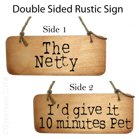 The Netty / I'd Give it 10 minutes Pet Double Sided Rustic North East Wooden Sign Great Geordie Gifts by Wotmalike