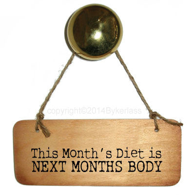 This Month's Diet is NEXT MONTHS BODY Diet/Healthy Eating Rustic Wooden Sign