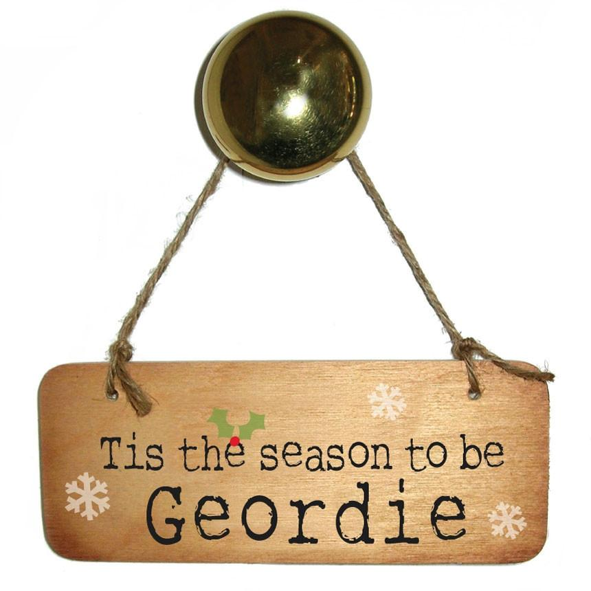 Tis The Season To Be Geordie -  Christmas Rustic Wooden Sign