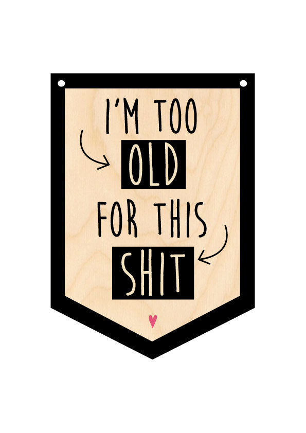 I'm Too Old For This Shit Wooden Hanging Banner by Wotmalike