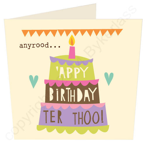 Anyrood 'Appy Birthday Ter Thoo - Cumbrian Birthday Card