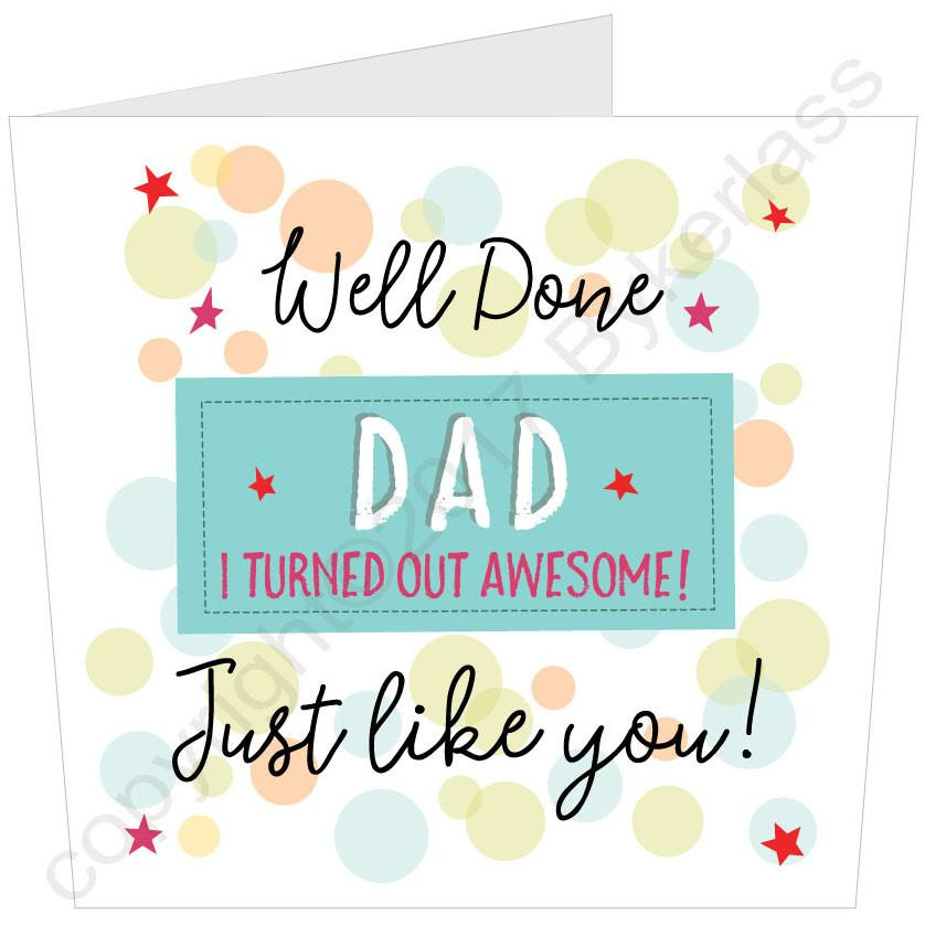 Well Done Dad I turned Out Awesome Father's Day Large Card