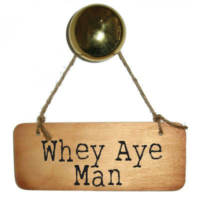 Whey Aye Man Rustic North East Wooden Sign - RWS1