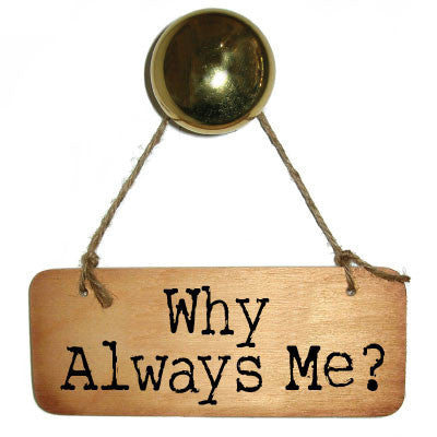 Single Sided - Why Always Me?  Rustic Wooden Sign