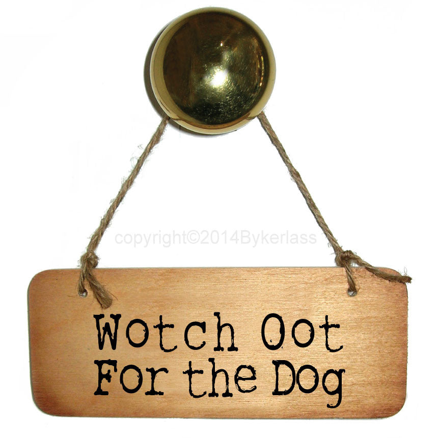Wotch Oot For the Dog - Rustic North East Wooden Sign