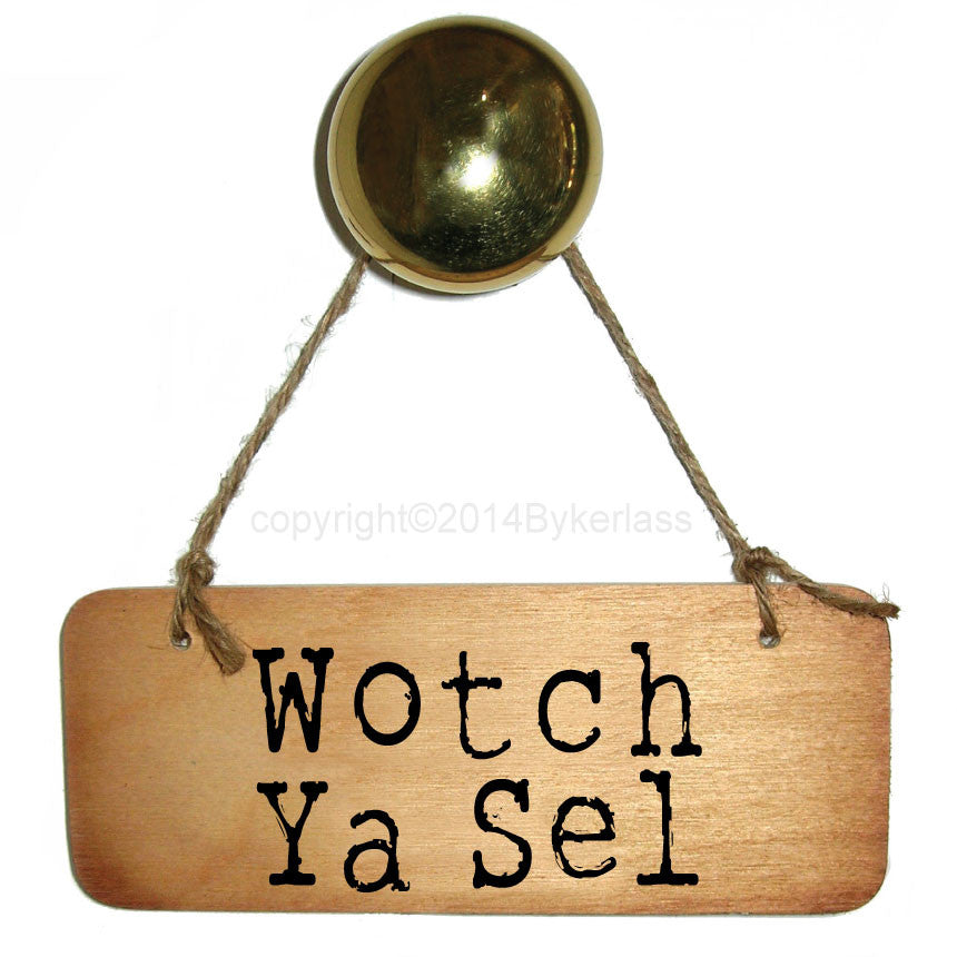 Wotch Ya Sell - Rustic North East Wooden Sign
