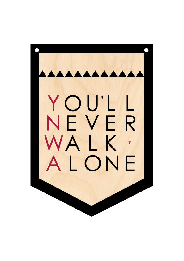 You'll Never Walk Alone Wooden Hanging Banner by Wotmalike
