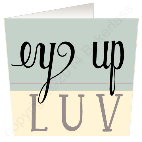 Ey Up Luv (Blue) Yorkshire Speak Card Yorkshire Gifts