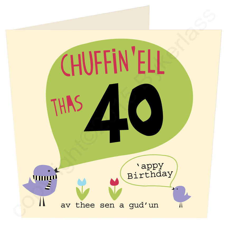 "Fabulous Card for anyone celebrating their milestone 40th Birthday - adding a Yorkshire accent to help with the celebrations.  Also says ""AV THEE SEND A GUD UN"