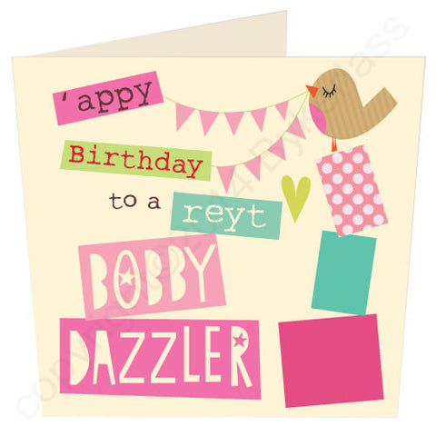 'Appy Birthday To A Reyt Bobby Dazzler- Yorkshire Birthday Card (YY8)