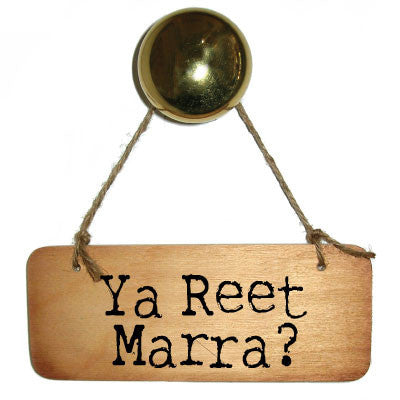 Ya Reet Marra - Cumbrian Rustic Wooden Sign by the Dialectable Wotmalike