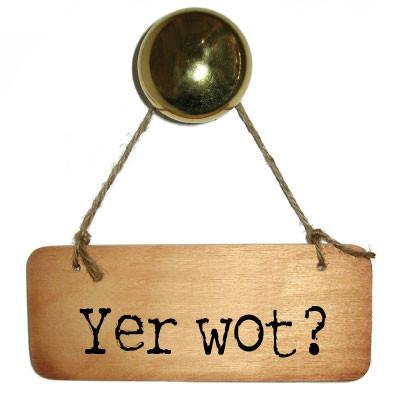 Yer Wot?  Rustic North West/Manc Wooden Sign - RWS1