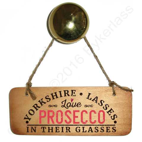 Yorkshire Lasses Love Prosecco In Their Glasses Wooden Sign - RWS1