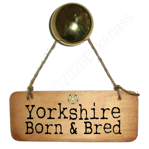 Yorkshire Born and Bred - Rustic Yorkshire Wooden Sign - RWS1